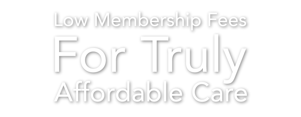 Low Membership Fees For Truly Affordable Care