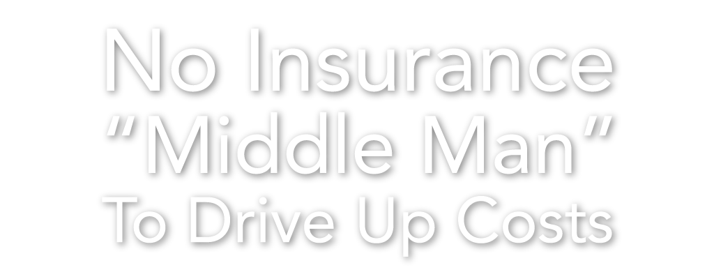 "No insurance ""middle man"" to drive up costs"